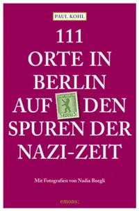 Kohl - 111 Orte in Berlin auf den Spuren der Nazi-Zeit