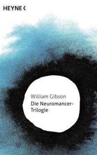 Gibson - Die Neuromancer-Trilogie - 2014 - 2