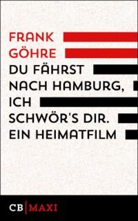 Göhre - Du fährst nach Hamburg ich schwör s dir - Ein Heimatfilm